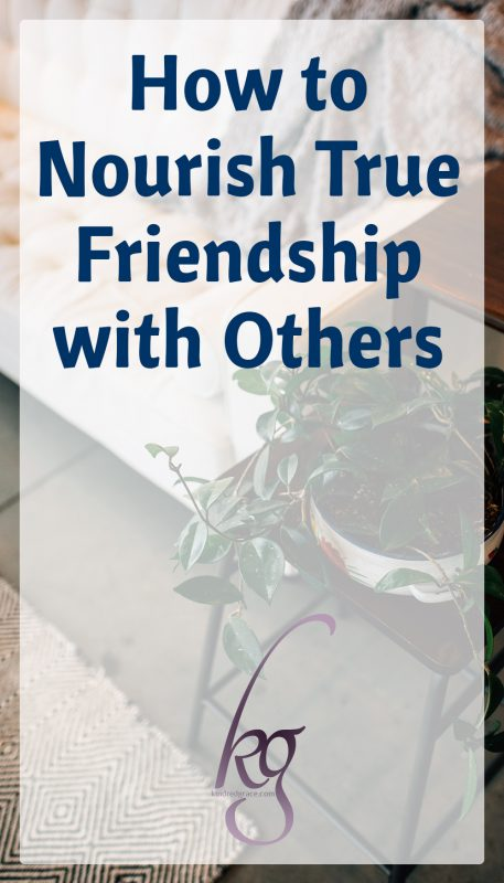 How to Nourish True Friendship with Others