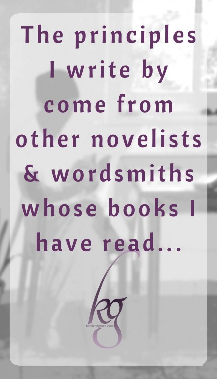 The principles I write by come from other novelists & wordsmiths whose books I have read...