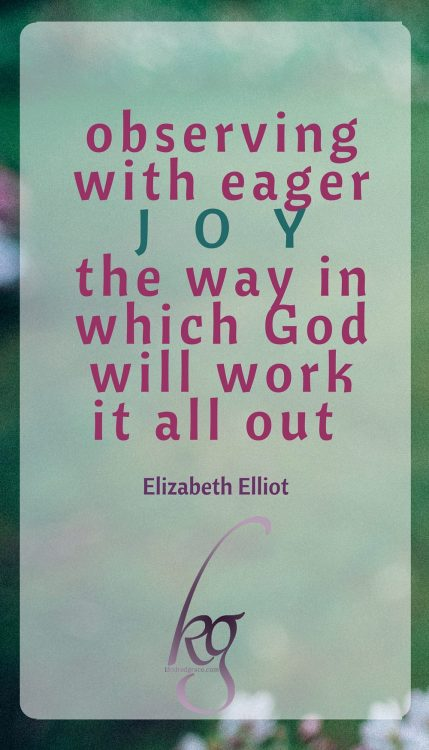 Observing with eager joy the way in which God will work it all out.