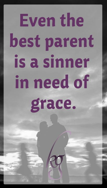 Even the best parent is a sinner in need of grace.