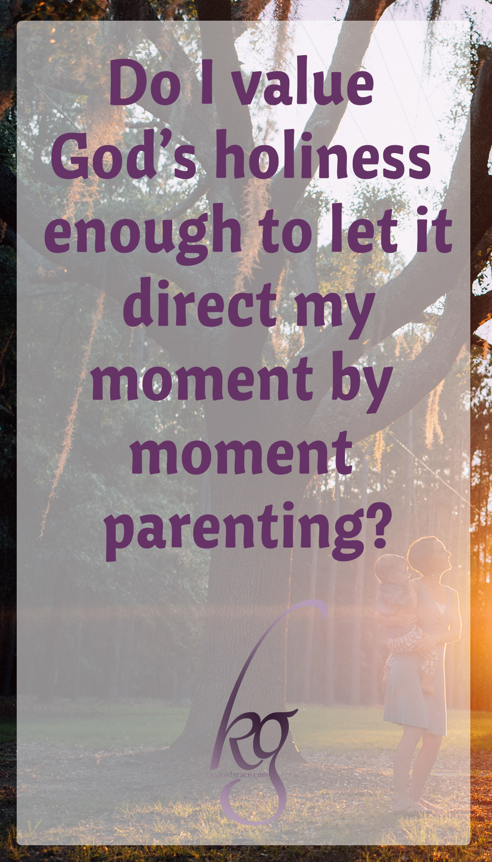 "I would sum up ""Everyday Talk"" by John A. Younts by asking one question: ""Do I value God's holiness enough to allow it to influence and direct my moment by moment parenting?"""