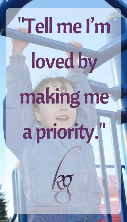 """Tell me I'm loved by making ME a priority."""