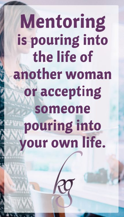 Simply stated, mentoring is pouring into the life of another woman or accepting someone pouring into your own life. It's that easy and that hard.
