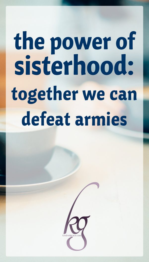 the power of sisterhood: together we can defeat armies