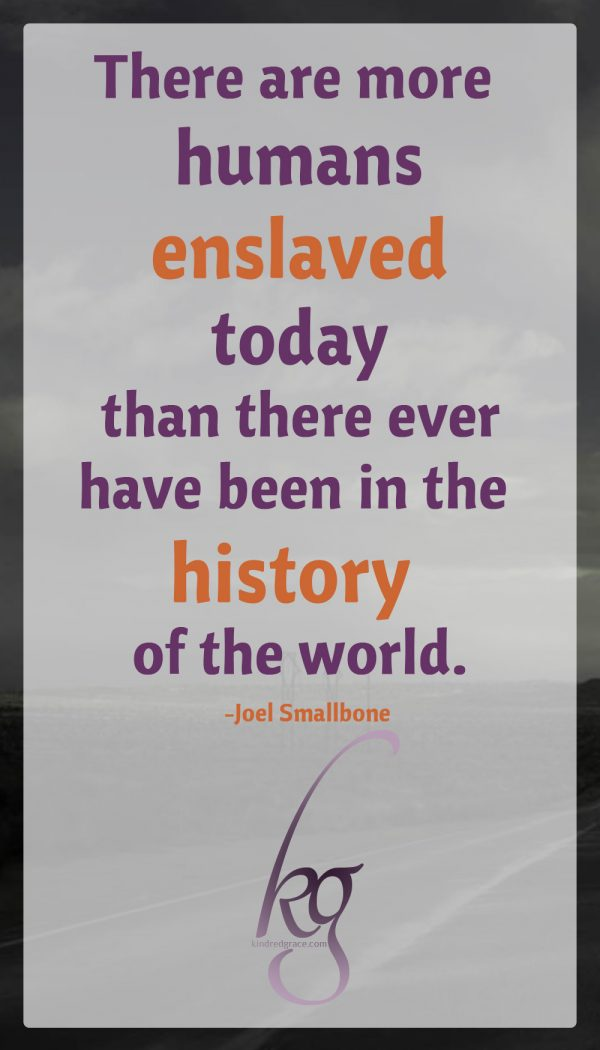 """There are more humans enslaved today than there ever have been in the history of the world."" (Joel Smallbone)"