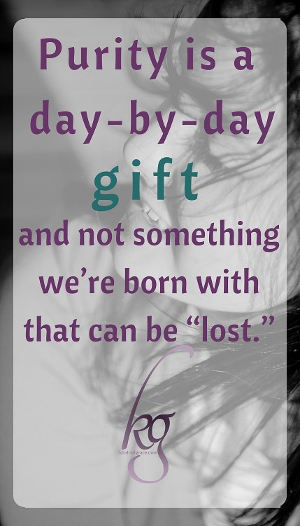 "Purity is a day-by-day gift, and not something we're born with that can be ""lost."""