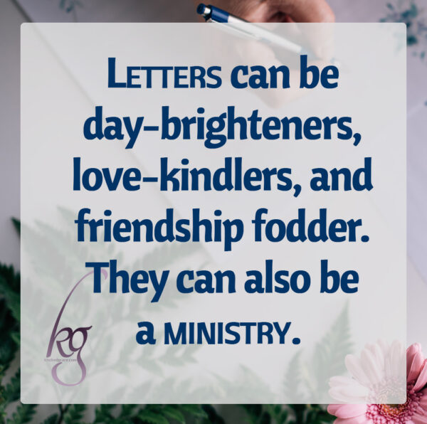 Letters can be day-brighteners, love-kindlers, and friendship fodder. They can also be a ministry.