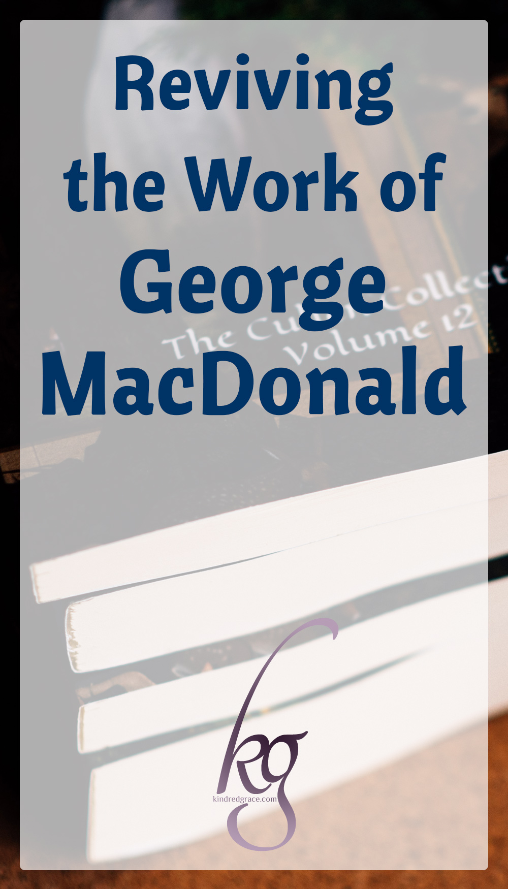 Reviving the Work of George MacDonald via @KindredGrace