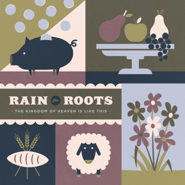 Rain for Roots: The Kingdom of Heaven is Like This