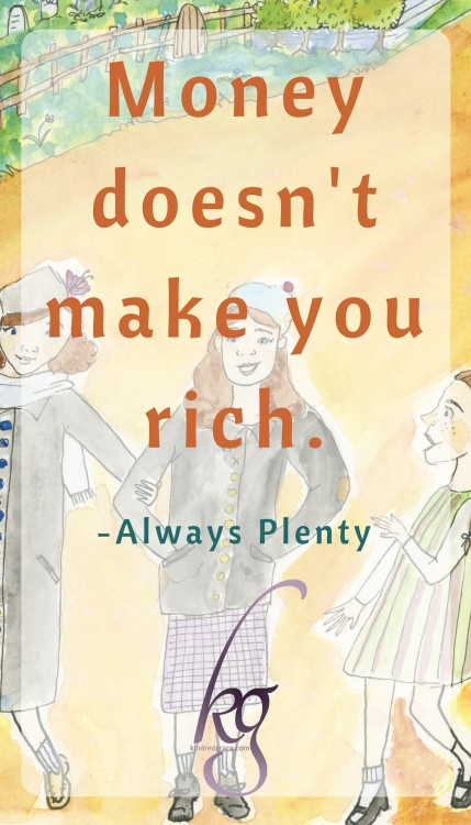 Money doesn't make you rich. #AlwaysPlenty