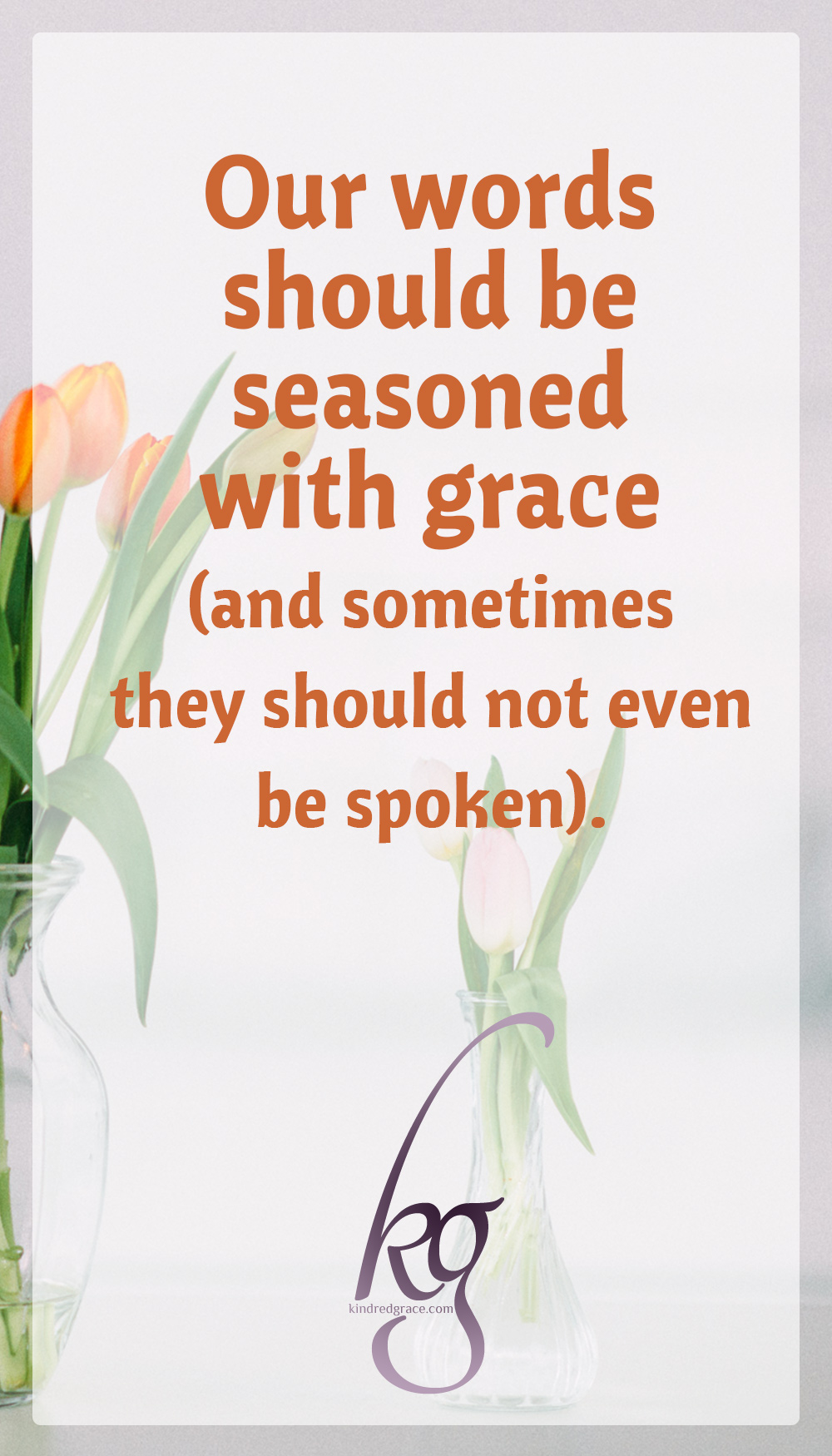Our words should be seasoned with grace and sometimes they should not even be spoken. via @KindredGrace