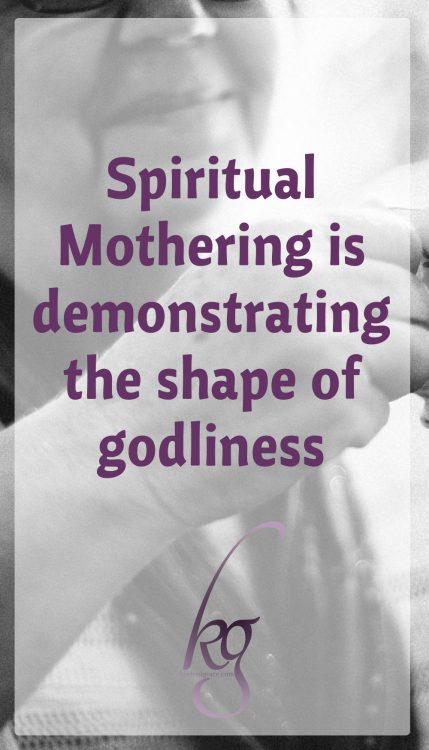 "Spiritual mothering is simply demonstrating the ""shape of godliness"", Susan Hunt explains in Spiritual Mothering."