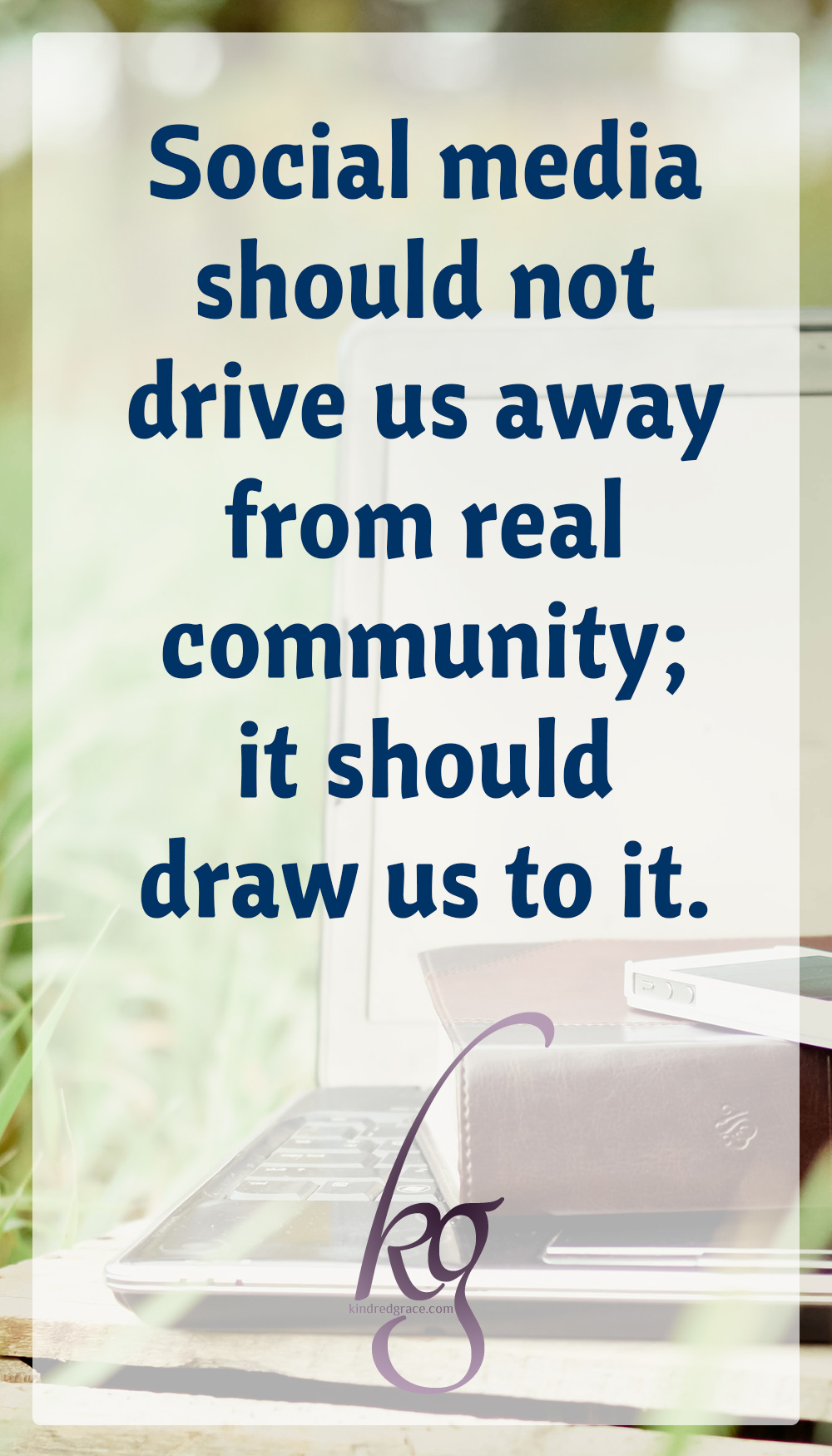 Social media should not drive us away from real community; it should draw us to it.We should use social media to connect even more with those that are part of our local--and global--church family. via @KindredGrace