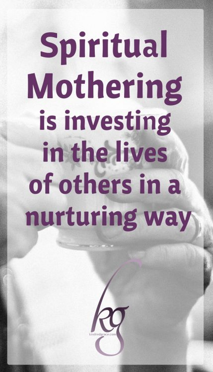 Spiritual Mothering is investing in the lives of others in a nurturing way so that we share the gospel as well as our lives with them. (Susan Hunt)