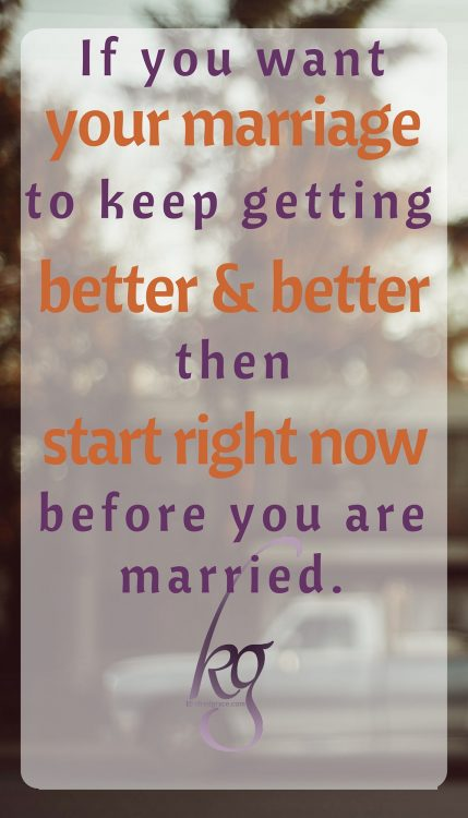 Start right now to make your future marriage better.