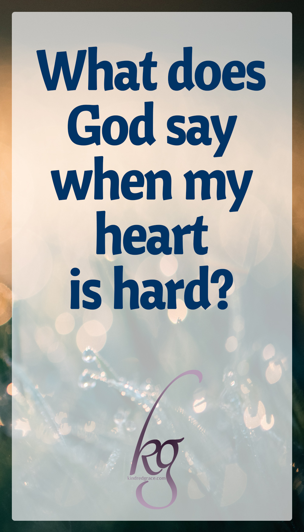 What does God say when my heart is hard? via @KindredGrace