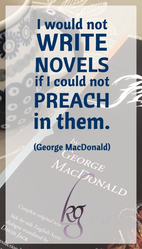 """I like preaching best, then writing poetry, then writing stories… I would not write novels if I could not preach in them."" -George MacDonald"